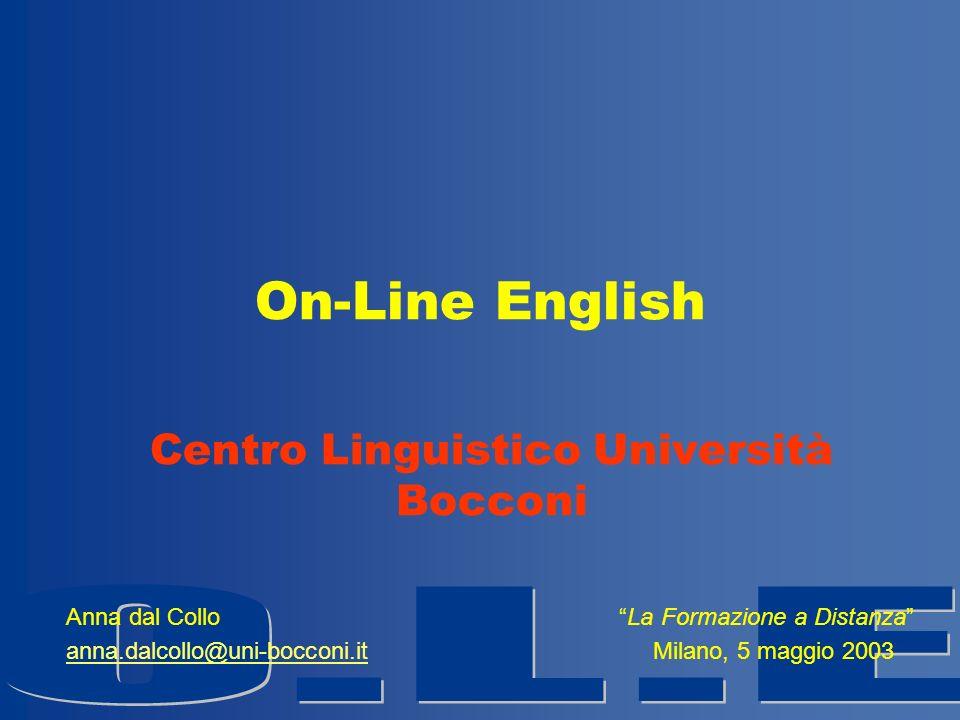 On-Line English Centro Linguistico Università Bocconi Anna dal Collo La Formazione a Distanza anna.dalcollo@uni-bocconi.itanna.dalcollo@uni-bocconi.it