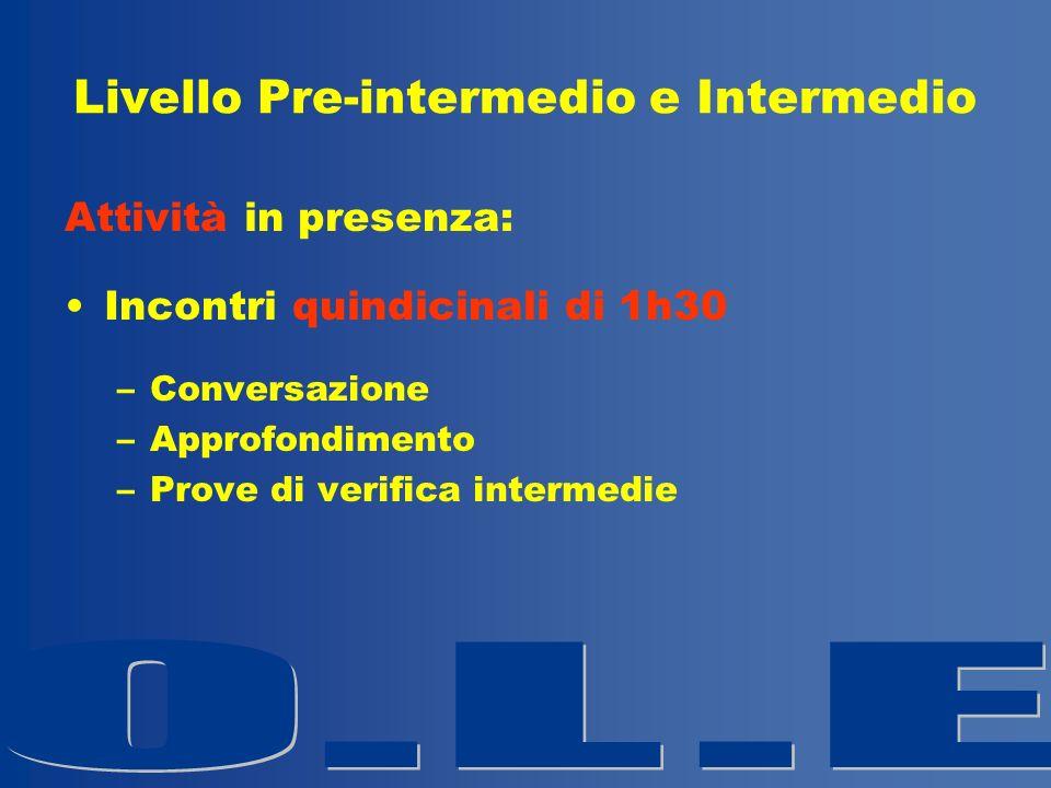 Livello Pre-intermedio e Intermedio Attività in presenza: Incontri quindicinali di 1h30 –Conversazione –Approfondimento –Prove di verifica intermedie