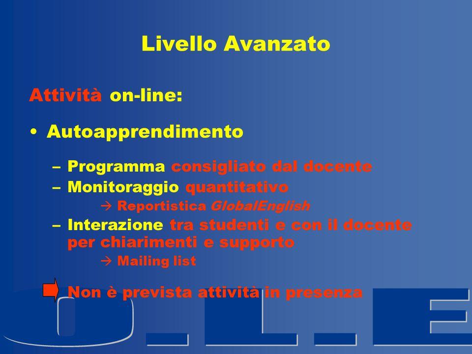Livello Avanzato Attività on-line: Autoapprendimento –Programma consigliato dal docente –Monitoraggio quantitativo Reportistica GlobalEnglish –Interaz
