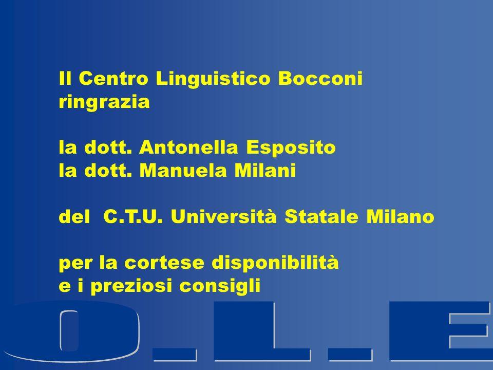 Il Centro Linguistico Bocconi ringrazia la dott. Antonella Esposito la dott. Manuela Milani del C.T.U. Università Statale Milano per la cortese dispon
