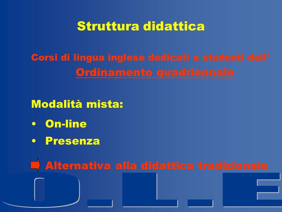 Struttura didattica Corsi di lingua inglese dedicati a studenti dell Ordinamento quadriennale Modalità mista: On-line Presenza Alternativa alla didatt