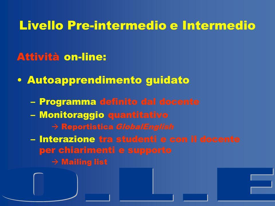 Livello Pre-intermedio e Intermedio Attività on-line: Autoapprendimento guidato –Programma definito dal docente –Monitoraggio quantitativo Reportistic