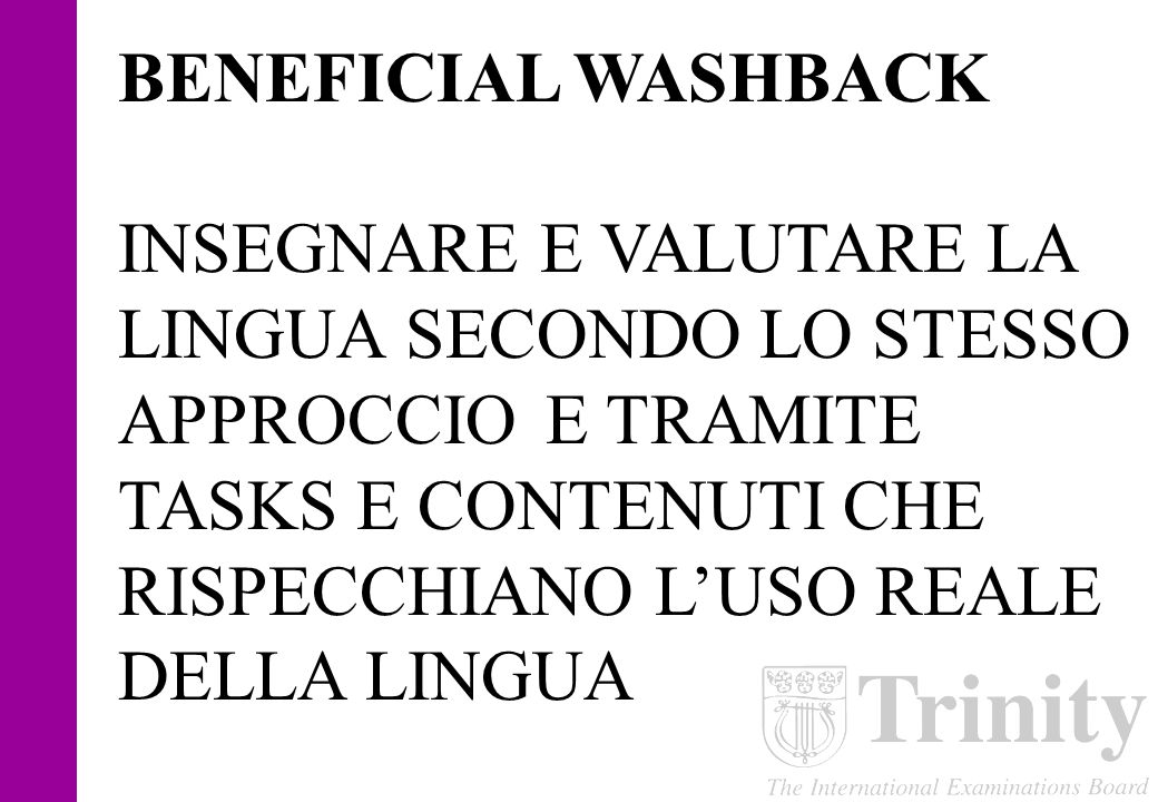 NEGATIVE WASHBACK allargare il GAP tra insegnamento e valutazione TEACH TO THE TEST valutare tramite tasks artificiali