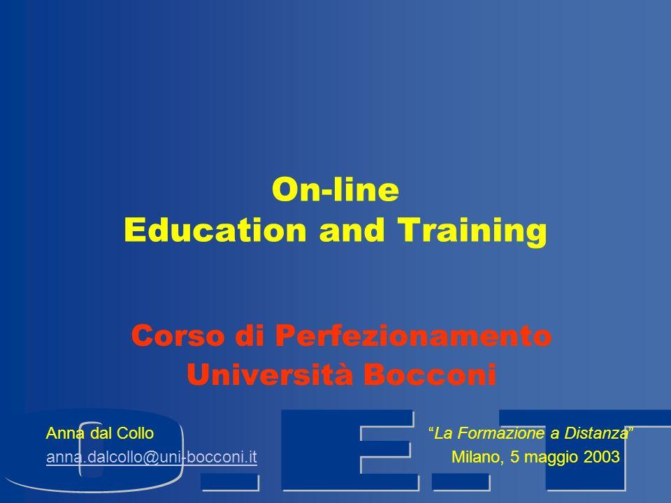 On-line Education and Training Corso di Perfezionamento Università Bocconi Anna dal Collo La Formazione a Distanza anna.dalcollo@uni-bocconi.itanna.dalcollo@uni-bocconi.it Milano, 5 maggio 2003