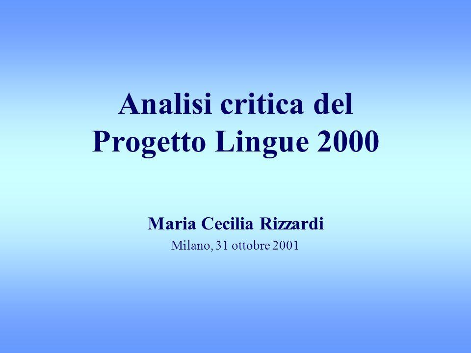 Analisi critica del Progetto Lingue 2000 Maria Cecilia Rizzardi Milano, 31 ottobre 2001