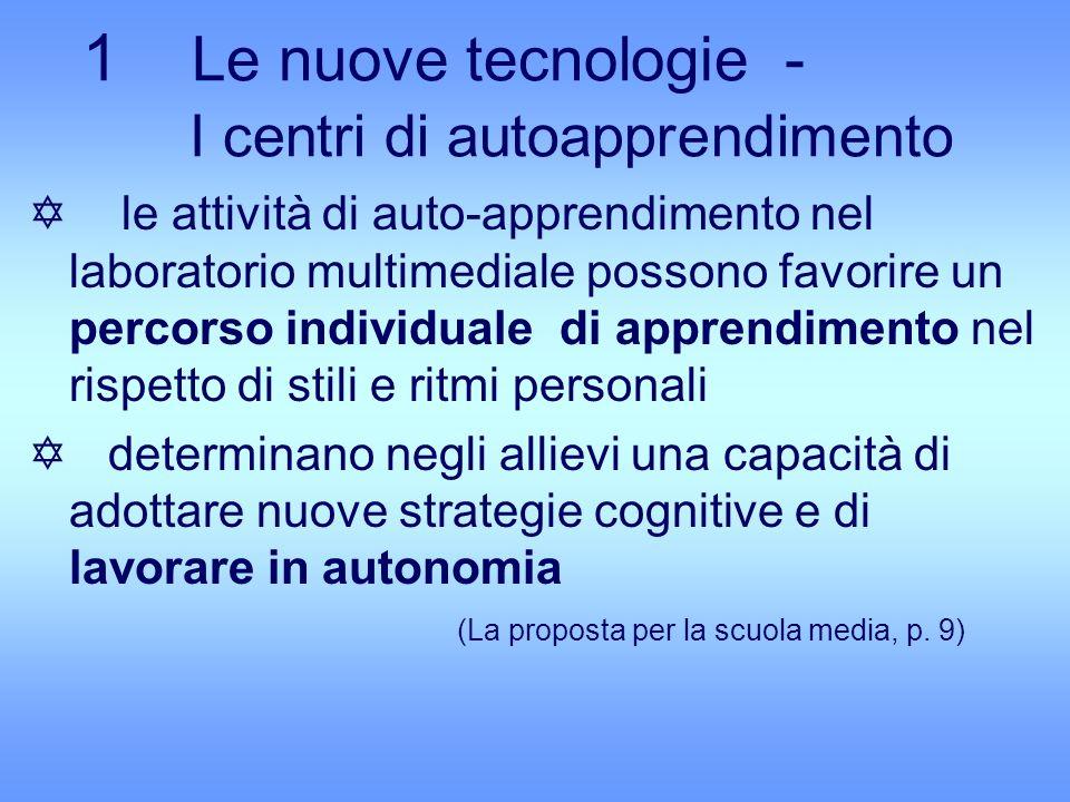 1 Le nuove tecnologie - I centri di autoapprendimento Y le attività di auto-apprendimento nel laboratorio multimediale possono favorire un percorso in