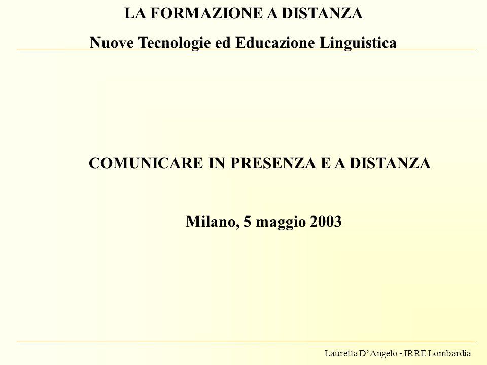 Lauretta DAngelo - IRRE Lombardia LA FORMAZIONE A DISTANZA Nuove Tecnologie ed Educazione Linguistica COMUNICARE IN PRESENZA E A DISTANZA Milano, 5 ma