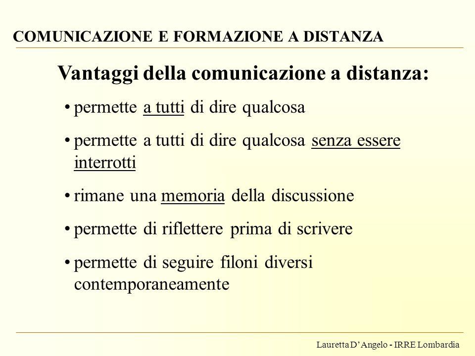 Lauretta DAngelo - IRRE Lombardia COMUNICAZIONE E FORMAZIONE A DISTANZA Vantaggi della comunicazione a distanza: permette a tutti di dire qualcosa per