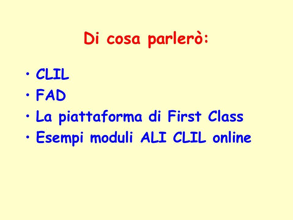 Di cosa parlerò: CLIL FAD La piattaforma di First Class Esempi moduli ALI CLIL online