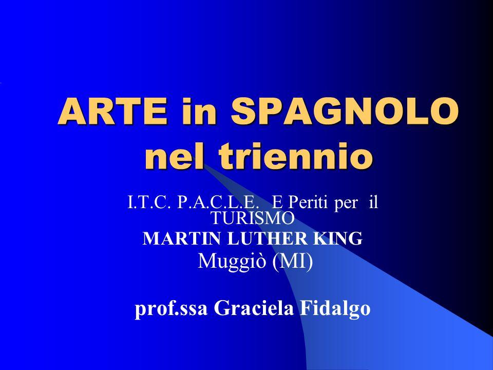 ARTE in SPAGNOLO nel triennio I.T.C. P.A.C.L.E. E Periti per il TURISMO MARTIN LUTHER KING Muggiò (MI) prof.ssa Graciela Fidalgo