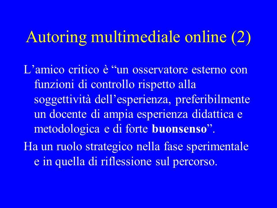 Autoring multimediale online (2) Lamico critico è un osservatore esterno con funzioni di controllo rispetto alla soggettività dellesperienza, preferib