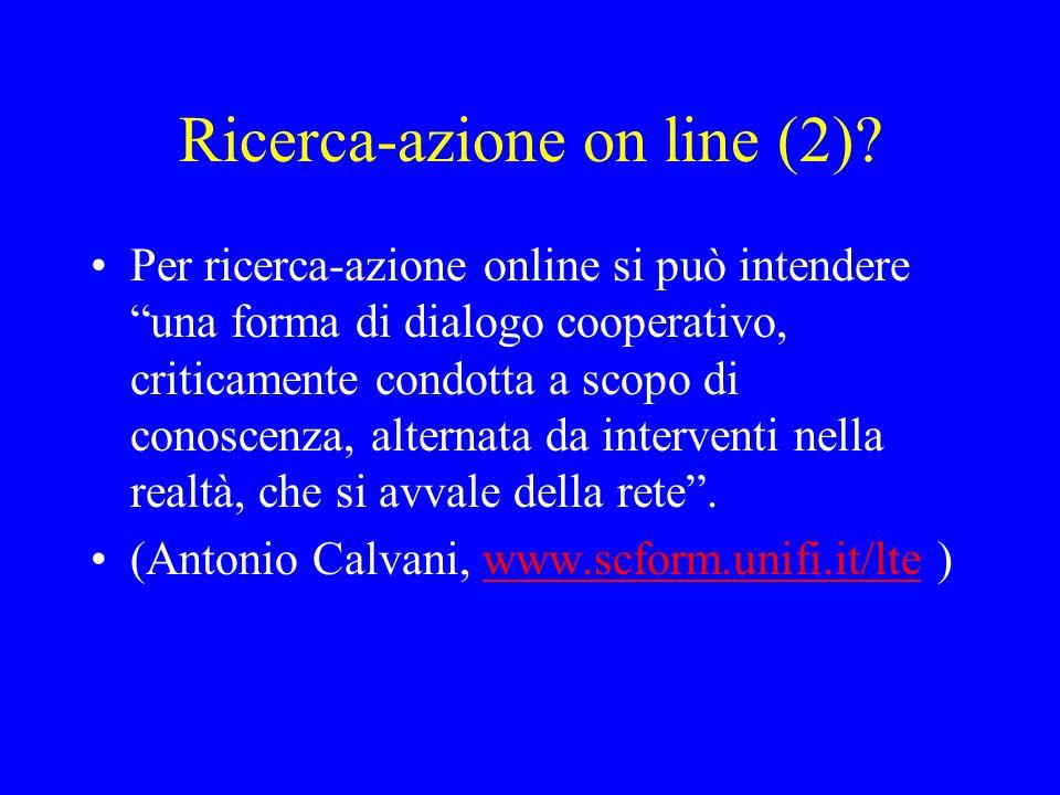 Ricerca-azione on line (2)? Per ricerca-azione online si può intendere una forma di dialogo cooperativo, criticamente condotta a scopo di conoscenza,