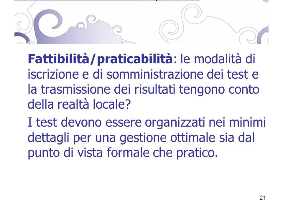 21 Fattibilità/praticabilità: le modalità di iscrizione e di somministrazione dei test e la trasmissione dei risultati tengono conto della realtà locale.
