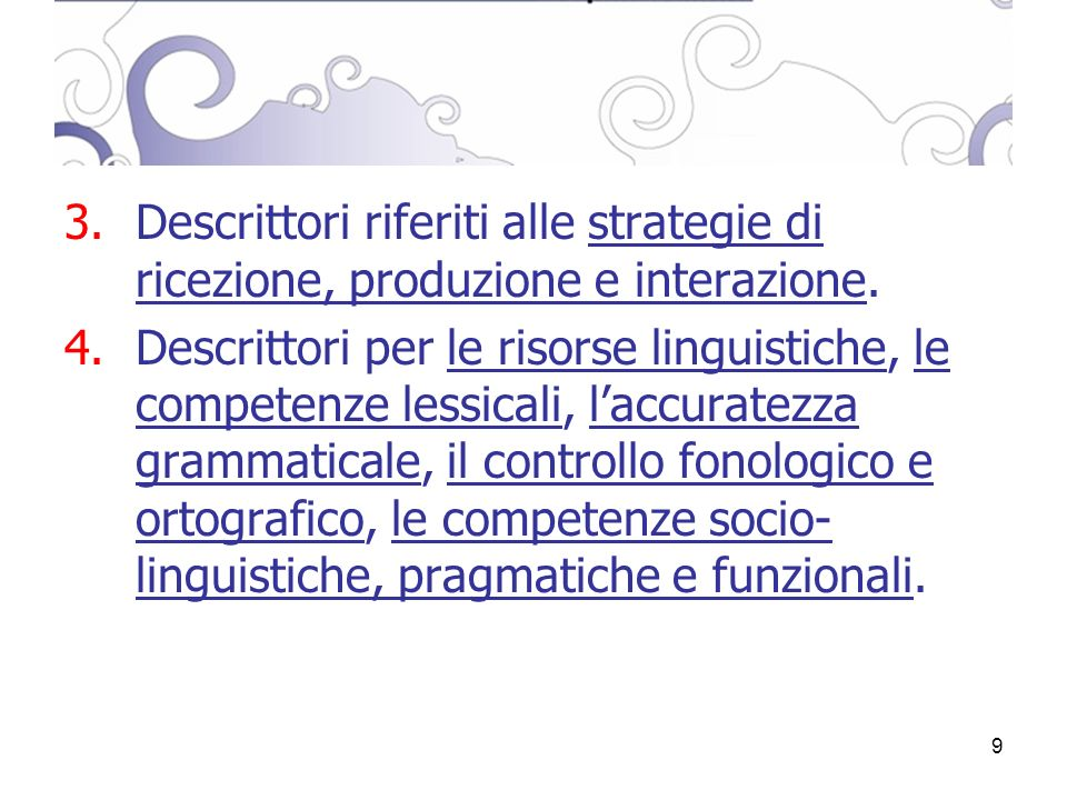 9 3.Descrittori riferiti alle strategie di ricezione, produzione e interazione.
