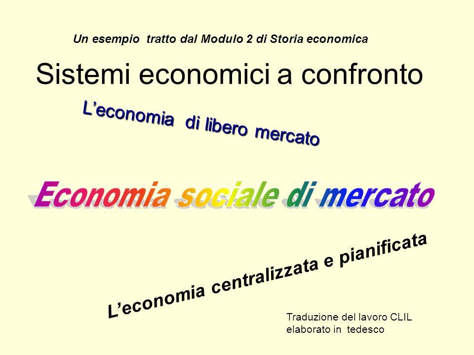 Sistemi economici a confronto Leconomia centralizzata e pianificata Leconomia di libero mercato Un esempio tratto dal Modulo 2 di Storia economica Tra