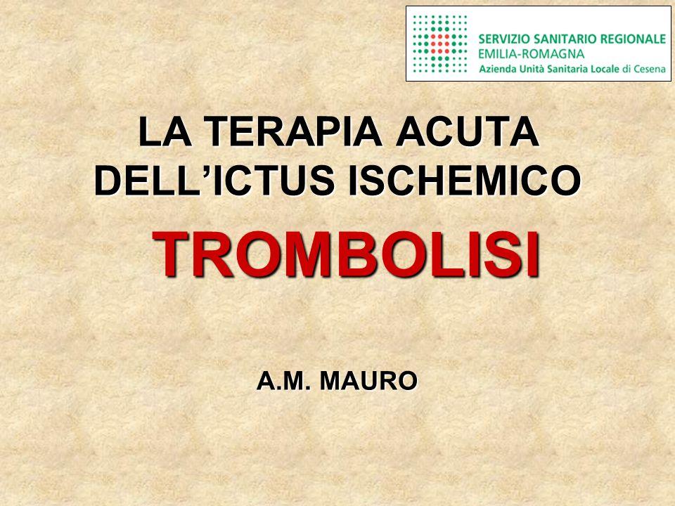 LA TERAPIA ACUTA DELLICTUS ISCHEMICO TROMBOLISI A.M. MAURO