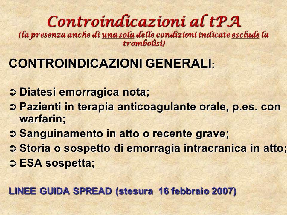 Controindicazioni al tPA (la presenza anche di una sola delle condizioni indicate esclude la trombolisi) CONTROINDICAZIONI GENERALI : Diatesi emorragi