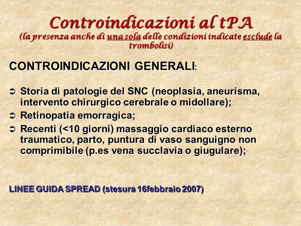Controindicazioni al tPA (la presenza anche di una sola delle condizioni indicate esclude la trombolisi) CONTROINDICAZIONI GENERALI : Storia di patolo