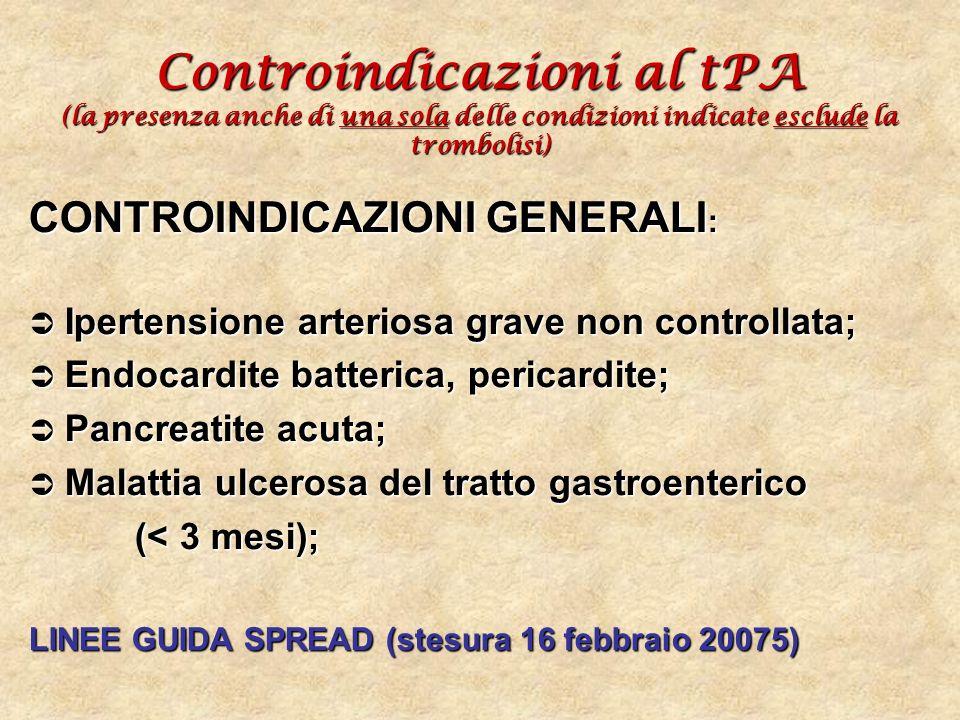 Controindicazioni al tPA (la presenza anche di una sola delle condizioni indicate esclude la trombolisi) CONTROINDICAZIONI GENERALI : Ipertensione art