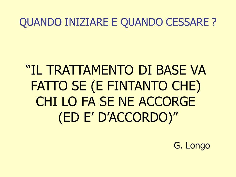 IL TRATTAMENTO DI BASE VA FATTO SE (E FINTANTO CHE) CHI LO FA SE NE ACCORGE (ED E DACCORDO) G.