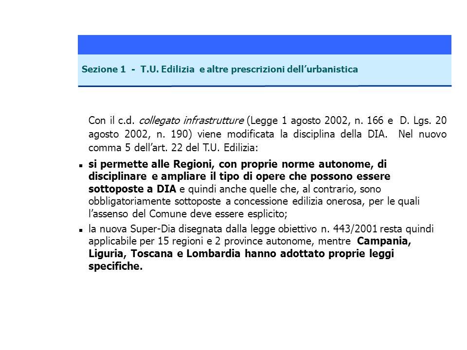 Con il c.d. collegato infrastrutture (Legge 1 agosto 2002, n. 166 e D. Lgs. 20 agosto 2002, n. 190) viene modificata la disciplina della DIA. Nel nuov