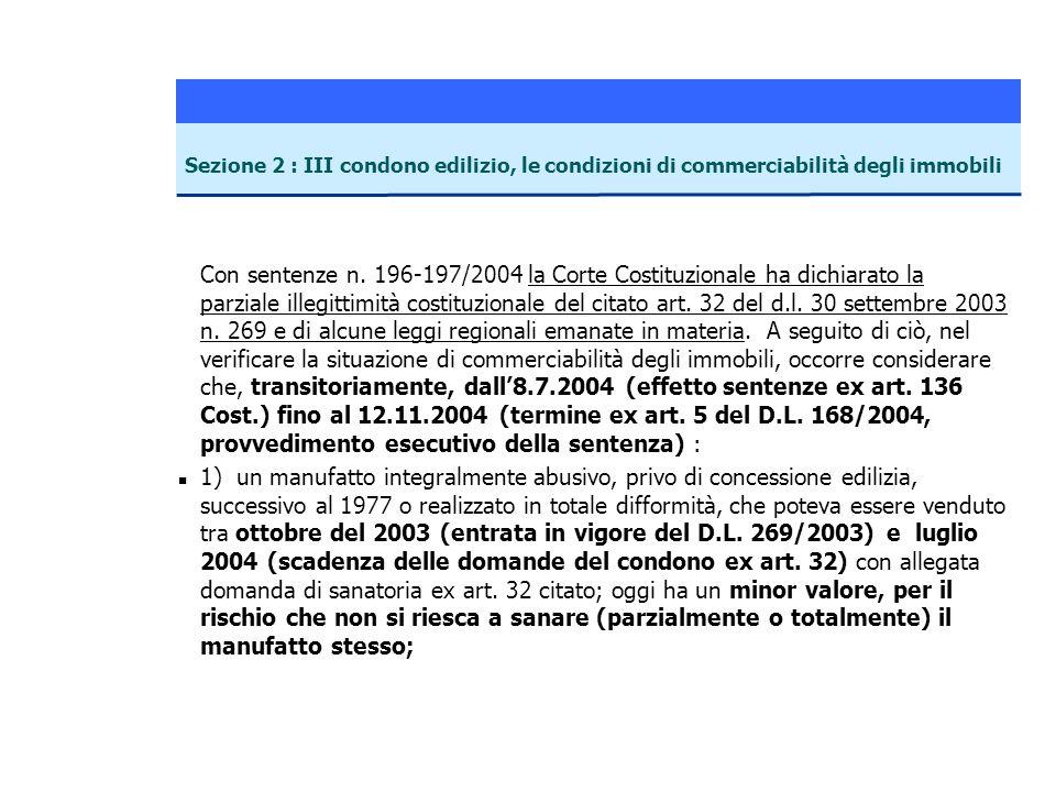 Con sentenze n. 196-197/2004 la Corte Costituzionale ha dichiarato la parziale illegittimità costituzionale del citato art. 32 del d.l. 30 settembre 2
