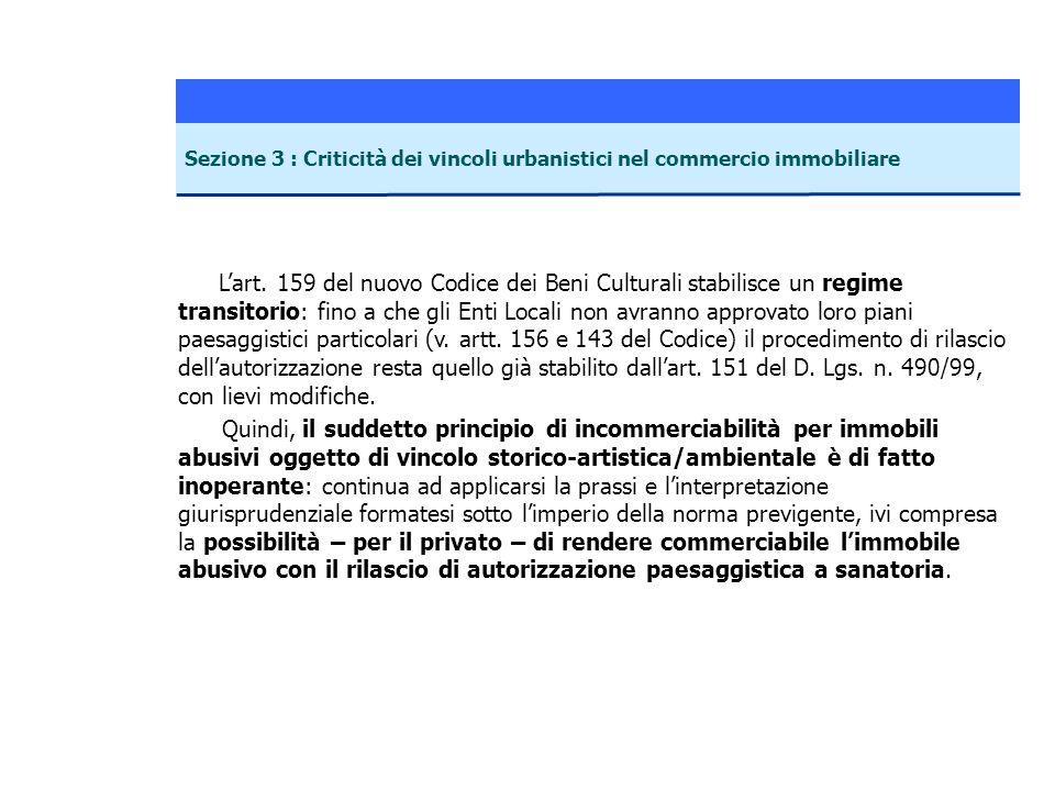 Lart. 159 del nuovo Codice dei Beni Culturali stabilisce un regime transitorio: fino a che gli Enti Locali non avranno approvato loro piani paesaggist