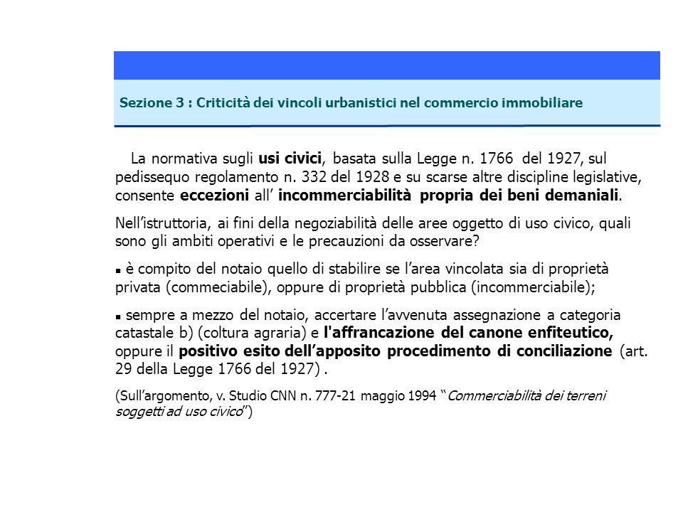 La normativa sugli usi civici, basata sulla Legge n. 1766 del 1927, sul pedissequo regolamento n. 332 del 1928 e su scarse altre discipline legislativ