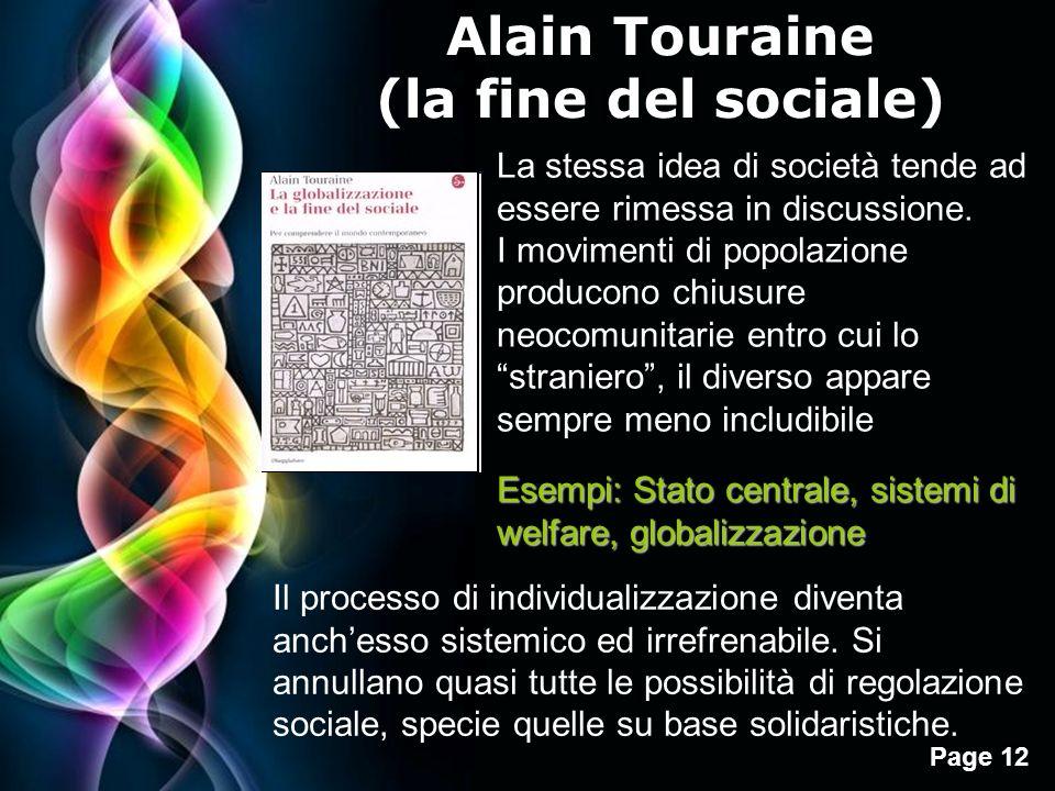 Page 12 Alain Touraine (la fine del sociale) La stessa idea di società tende ad essere rimessa in discussione. I movimenti di popolazione producono ch