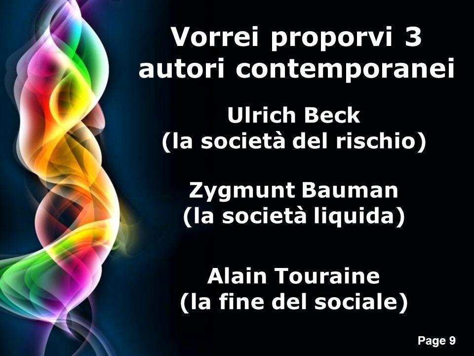 Page 9 Vorrei proporvi 3 autori contemporanei Ulrich Beck (la società del rischio) Zygmunt Bauman (la società liquida) Alain Touraine (la fine del sociale)