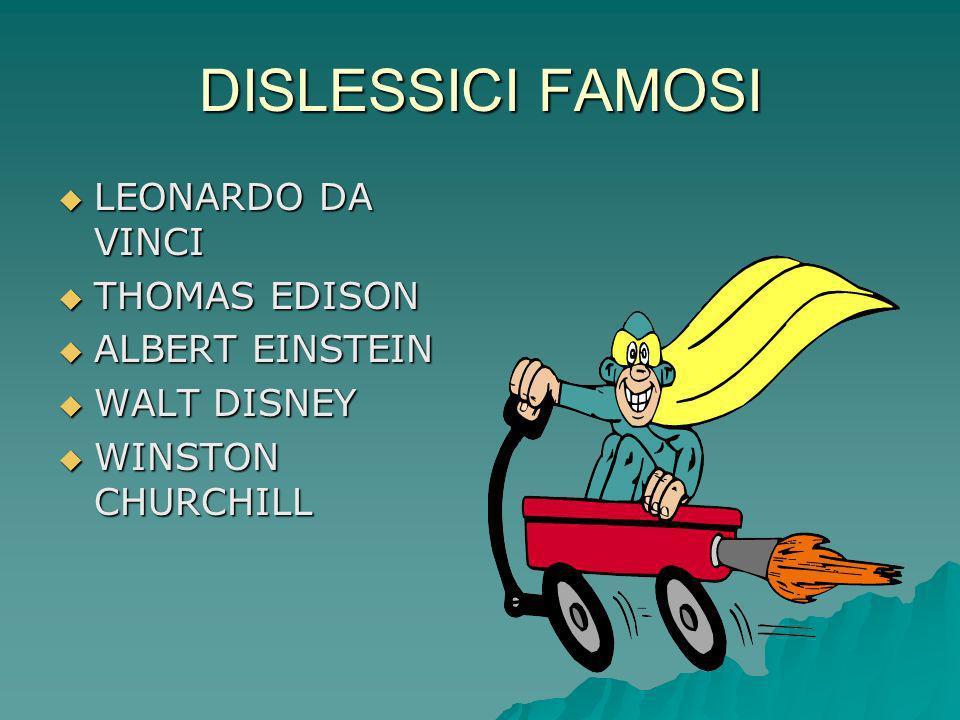 DISLESSICI FAMOSI LEONARDO DA VINCI LEONARDO DA VINCI THOMAS EDISON THOMAS EDISON ALBERT EINSTEIN ALBERT EINSTEIN WALT DISNEY WALT DISNEY WINSTON CHUR