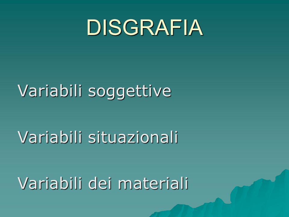 DISGRAFIA Variabili soggettive Variabili situazionali Variabili dei materiali