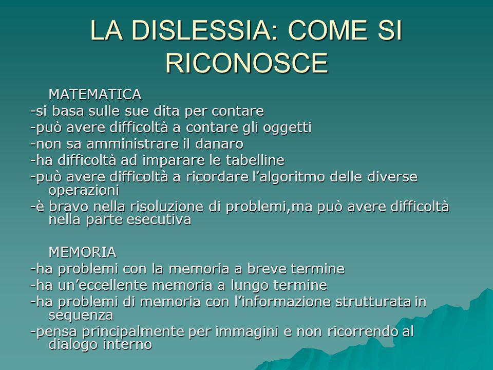LA DISLESSIA: COME SI RICONOSCE MATEMATICA -si basa sulle sue dita per contare -può avere difficoltà a contare gli oggetti -non sa amministrare il dan