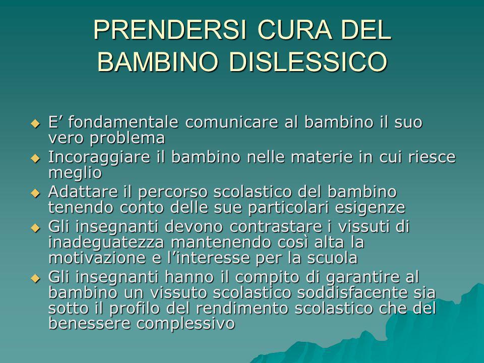 PRENDERSI CURA DEL BAMBINO DISLESSICO E fondamentale comunicare al bambino il suo vero problema E fondamentale comunicare al bambino il suo vero probl