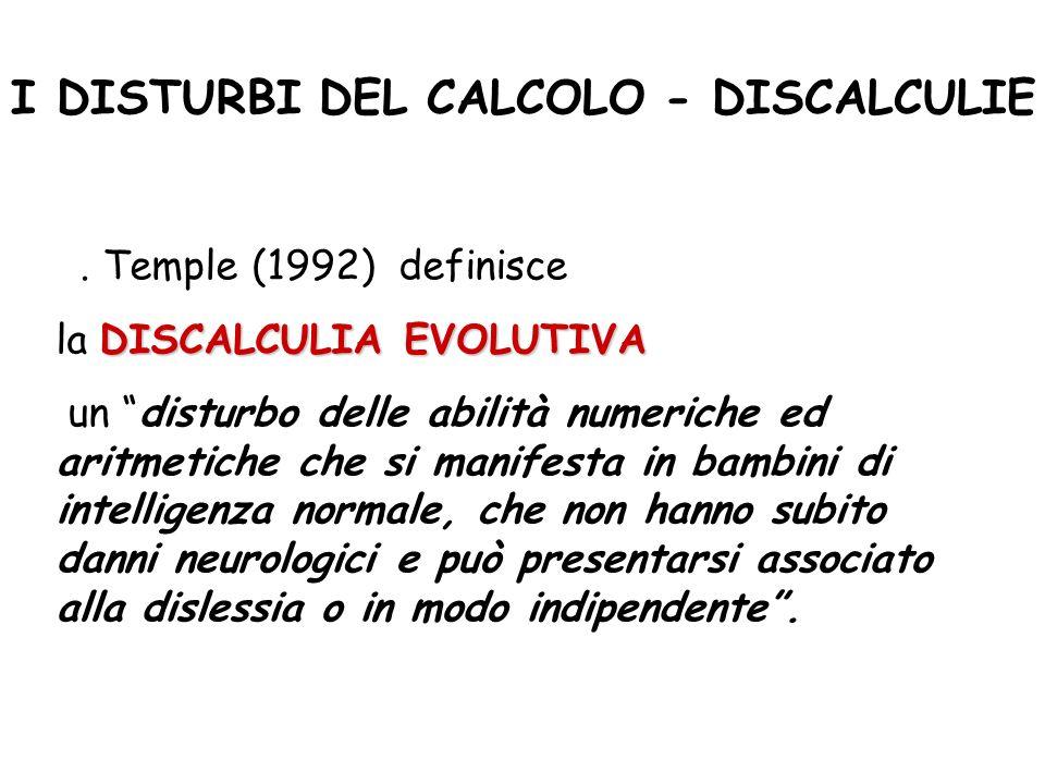 I DISTURBI DEL CALCOLO - DISCALCULIE C. Temple (1992) definisce DISCALCULIA EVOLUTIVA la DISCALCULIA EVOLUTIVA un disturbo delle abilità numeriche ed