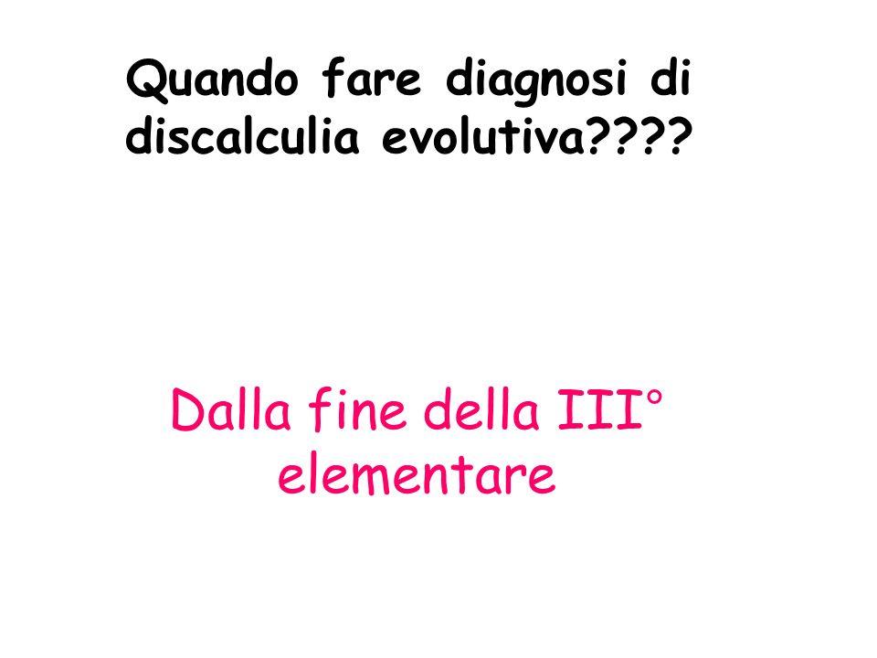 Quando fare diagnosi di discalculia evolutiva???? Dalla fine della III° elementare