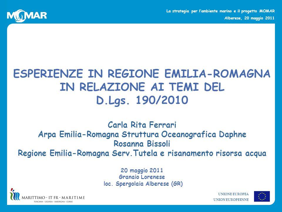 UNIONE EUROPEA UNION EUROPEENNE La strategia per lambiente marino e il progetto MOMAR Alberese, 20 maggio 2011 ESPERIENZE IN REGIONE EMILIA-ROMAGNA IN