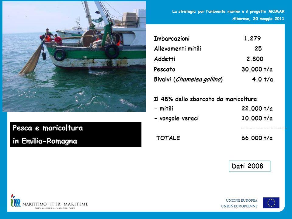 UNIONE EUROPEA UNION EUROPEENNE La strategia per lambiente marino e il progetto MOMAR Alberese, 20 maggio 2011 Pesca e maricoltura in Emilia-Romagna I