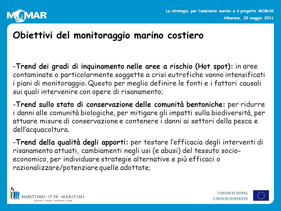 UNIONE EUROPEA UNION EUROPEENNE La strategia per lambiente marino e il progetto MOMAR Alberese, 20 maggio 2011 Obiettivi del monitoraggio marino costi