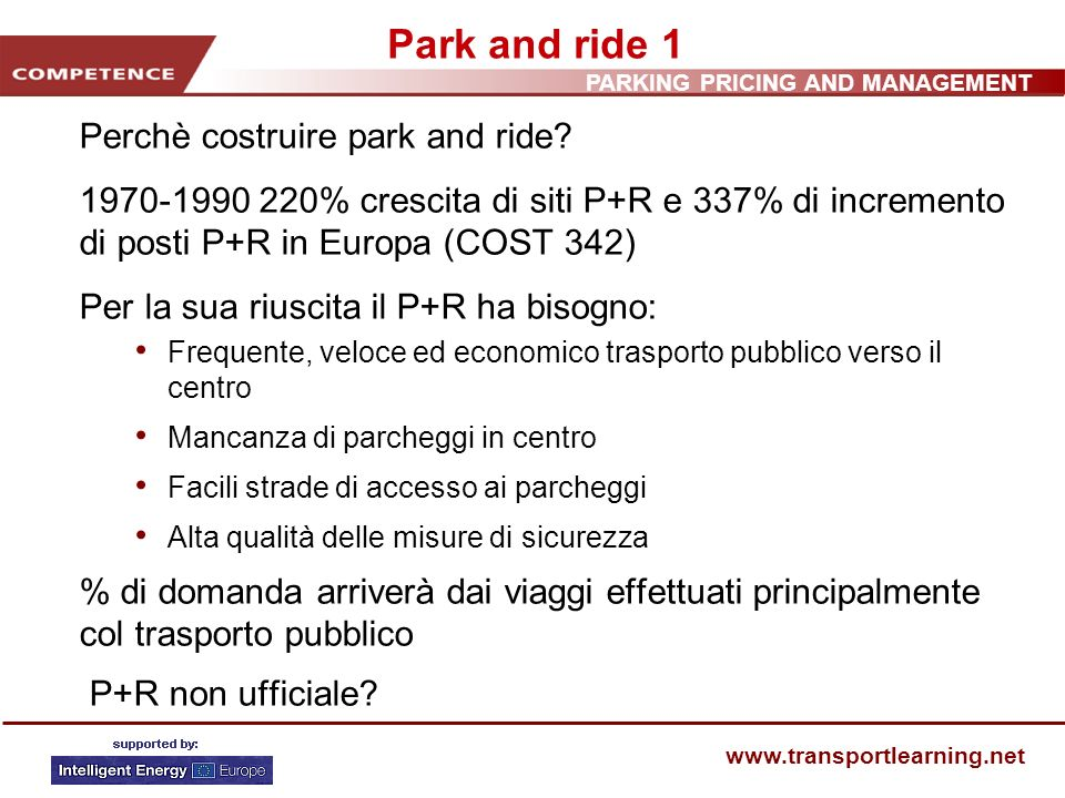 PARKING PRICING AND MANAGEMENT www.transportlearning.net Park and ride 1 Perchè costruire park and ride? 1970-1990 220% crescita di siti P+R e 337% di