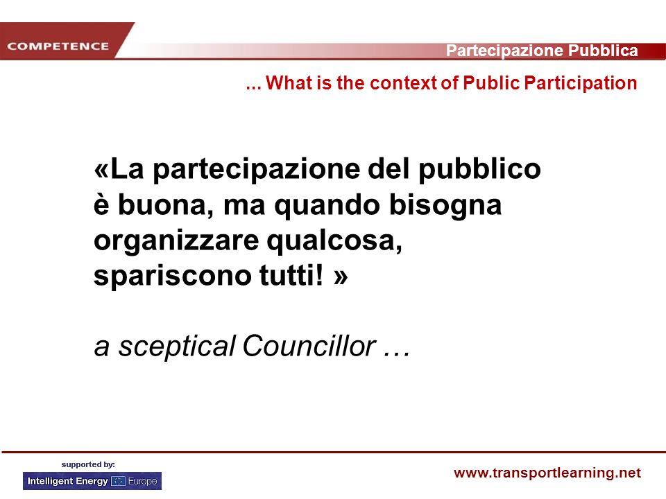 Partecipazione Pubblica www.transportlearning.net «La partecipazione del pubblico è buona, ma quando bisogna organizzare qualcosa, spariscono tutti.