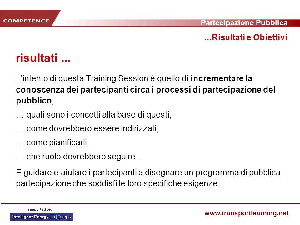 Partecipazione Pubblica www.transportlearning.net Riduzione drastica delluso del mezzo privato per gli spostamenti quotidiani