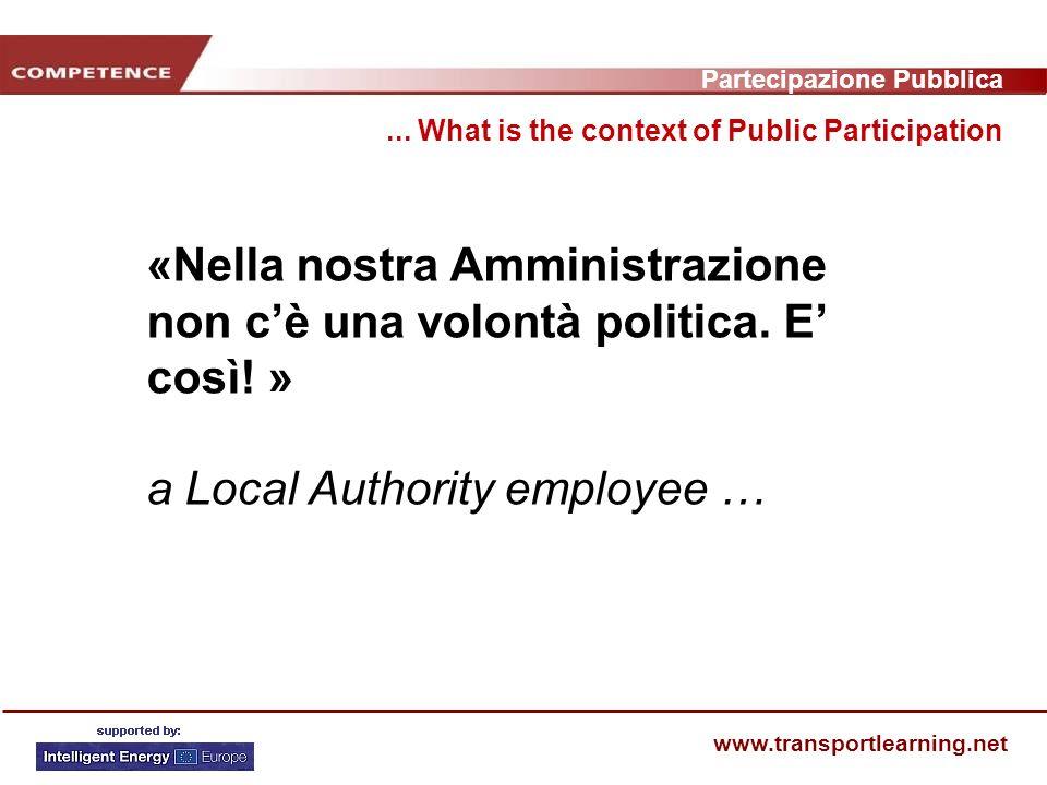 Partecipazione Pubblica www.transportlearning.net «Nella nostra Amministrazione non cè una volontà politica.
