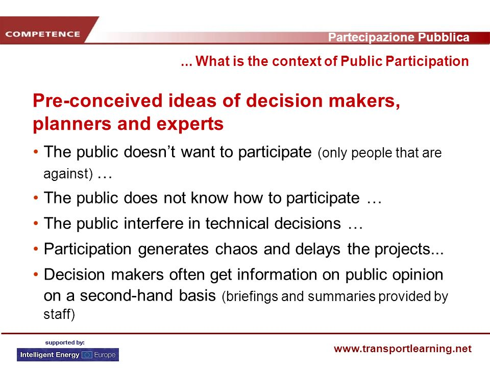 Partecipazione Pubblica www.transportlearning.net Pre-conceived ideas of decision makers, planners and experts...