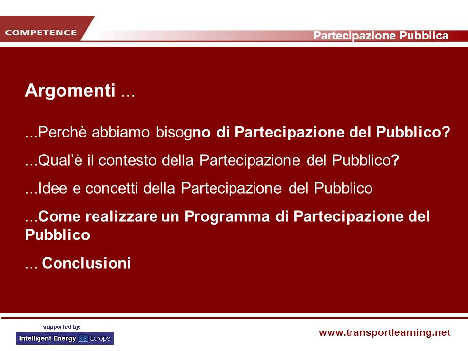 Partecipazione Pubblica www.transportlearning.net Argomenti......Perchè abbiamo bisogno di Partecipazione del Pubblico?...Qualè il contesto della Partecipazione del Pubblico?...Idee e concetti della Partecipazione del Pubblico...Come realizzare un Programma di Partecipazione del Pubblico...