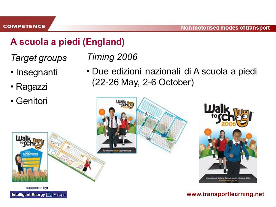 www.transportlearning.net Non motorised modes of transport A scuola a piedi (England) Target groups Insegnanti Ragazzi Genitori Timing 2006 Due edizio