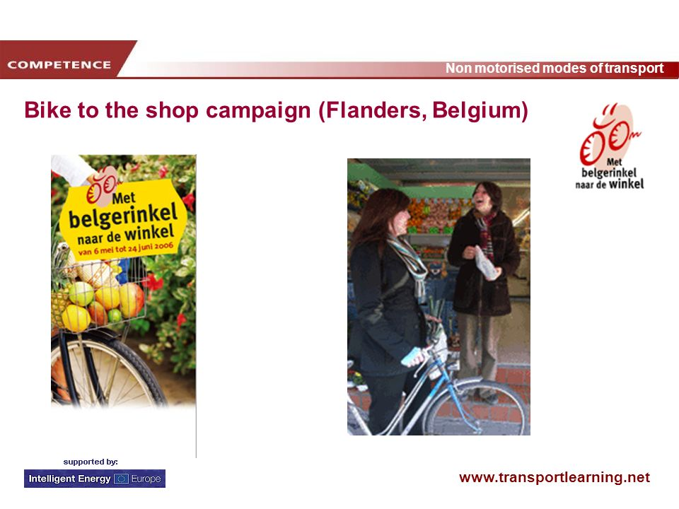 www.transportlearning.net Non motorised modes of transport Bike to the shop campaign (Flanders, Belgium)