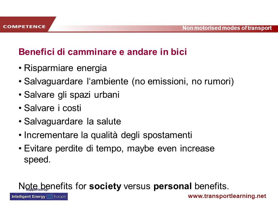 www.transportlearning.net Non motorised modes of transport Benefici di camminare e andare in bici Risparmiare energia Salvaguardare lambiente (no emis