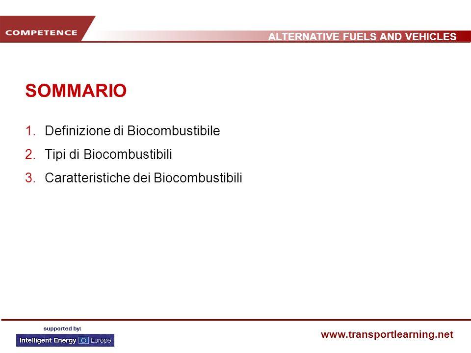 ALTERNATIVE FUELS AND VEHICLES www.transportlearning.net SOMMARIO 1.Definizione di Biocombustibile 2.Tipi di Biocombustibili 3.Caratteristiche dei Bio