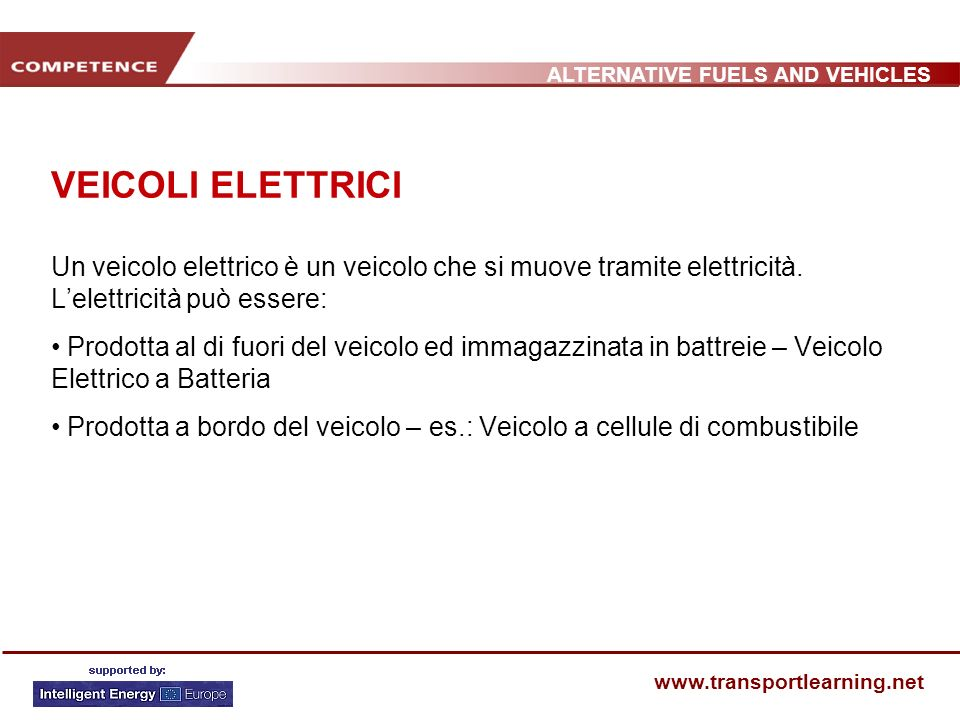 ALTERNATIVE FUELS AND VEHICLES www.transportlearning.net VEICOLI ELETTRICI Un veicolo elettrico è un veicolo che si muove tramite elettricità. Lelettr